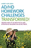 AD/HD Homework Challenges Transformed!, Harriet Hope Green, 1849058806