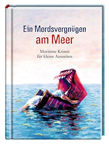 Ein Mordsvergnügen am Meer: Maritime Krimis für kleine Auszeiten
