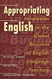 img - for Appropriating English: Innovation in the Global Business of English Language Teaching (New Literacies and Digital Epistemologies) book / textbook / text book