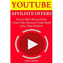 YouTube Affiliate Offers: How to Make Money Online, Create Video Reviews & Help People Solve Their Problems