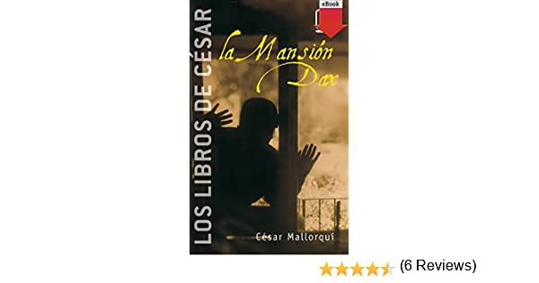 La Mansión Dax (eBook-ePub): 3 (Los libros de...) eBook: César Mallorquí del Corral: Amazon.es: Tienda Kindle