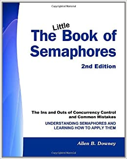 The Little Book of SEMAPHORES (2nd Edition): The Ins and Outs of Concurrency Control and Common Mistakes