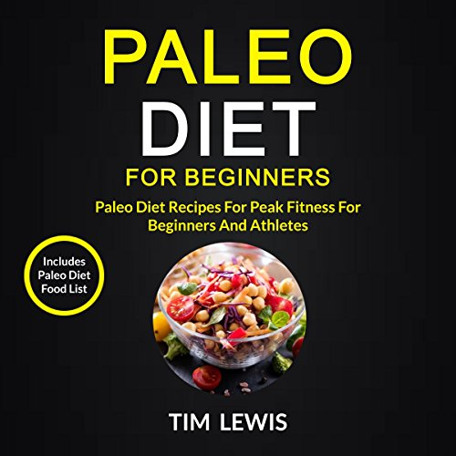 Paleo Diet for Beginners: Paleo Diet Recipes for Peak Fitness for Beginners and Athletes: Includes Paleo Diet Food List by Tim Lewis