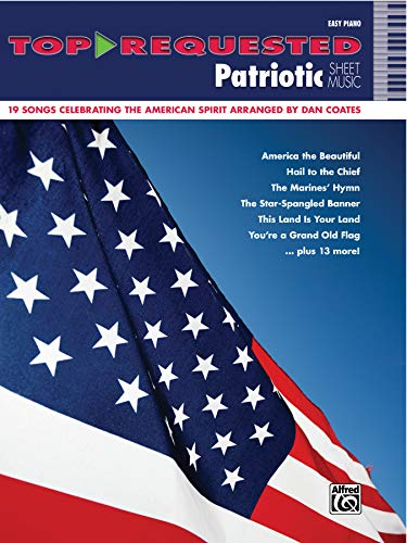 All American Patriotic Songbook - Top-Requested Patriotic Sheet Music: 19 Songs Celebrating the American Spirit Arranged by Dan Coates (Top-Requested Sheet Music)