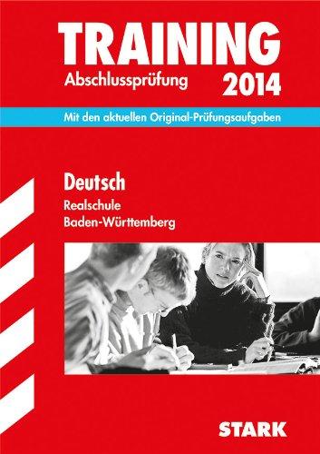 Training Abschlussprüfung Realschule Baden-Württemberg / Deutsch 2014: Mit den aktuellen Original-Prüfungsaufgaben