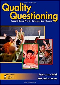 Quality Questioning: Research-Based Practice to Engage Every Learner by Walsh. Jackie A. ( 2005 )