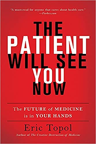 The patient will see you now the future of medicine is in your the patient will see you now the future of medicine is in your hands eric topol 9780465040025 amazon books fandeluxe Choice Image