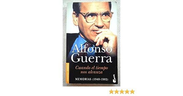 Cuando el tiempo nos alcanza (Booket Logista): Amazon.es: Alfonso Guerra: Libros
