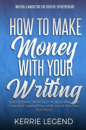 51vWEykky%2BL - How to Make Money with Your Writing: Succeeding with Self-Publishing and Content Marketing for Your Writing Business (Writing & Marketing for Creative Entrepreneurs) (Volume 1)