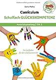 Curriculum Schulfach Glückskompetenz: Leitfaden für den Glücksunterricht - Teil 2: Materialsammlung