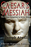 Caesar's Messiah: The Roman Conspiracy to Invent Jesus:Flavian Signature Edition