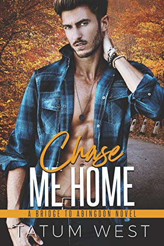 Chase Me Home (Bridge to Abingdon) by [West, Tatum]