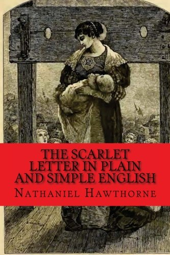 The Scarlet Letter In Plain and Simple English: Includes Study Guide, Complete Unabridged Book, Historical Context, and Character Index