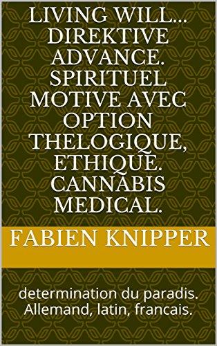 living-will-direktive-advance-spirituel-motive-avec-option-thelogique-ethique-cannabis-medical-deter