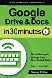 img - for Google Drive & Docs in 30 Minutes (2nd Edition): The unofficial guide to the new Google Drive, Docs, Sheets & Slides book / textbook / text book