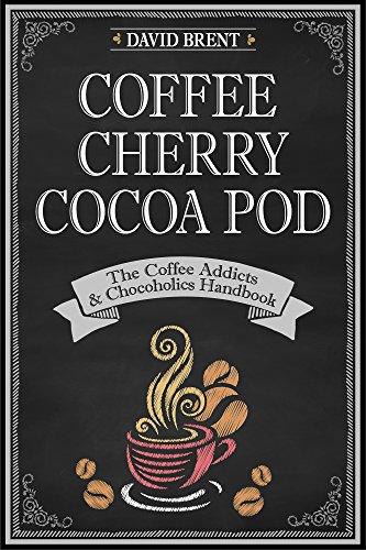 Coffee Cherry Cocoa Pod: The Coffee Lovers and Chocoholics Handbook (English Edition)
