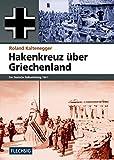 ZEITGESCHICHTE - Hakenkreuz über Griechenland - Der deutsche Balkanfeldzug 1941 (Flechsig - Geschichte/Zeitgeschichte)