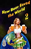 img - for How Beer Saved the World 2 (Volume 2) book / textbook / text book