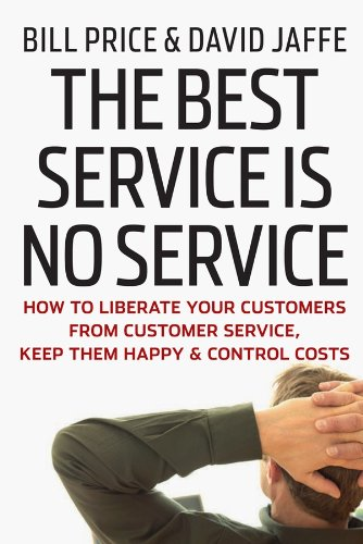 The Best Service is No Service: How to Liberate Your Customers from Customer Service, Keep Them Happy, and Control Costs (Best Customer Service Companies)