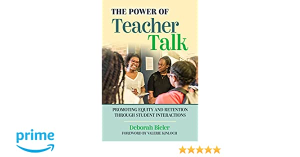 74558b0a59 Amazon.com: The Power of Teacher Talk: Promoting Equity and Retention  Through Student Interactions (9780807759578): Deborah Bieler, Valerie  Kinloch: Books