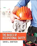 The Basics of Occupational Safety, Goetsch, David L., 0133496074