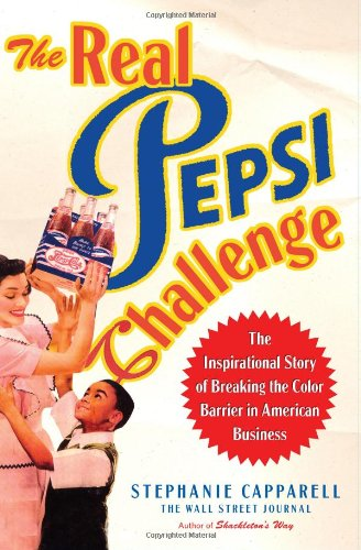Search : The Real Pepsi Challenge: The Inspirational Story of Breaking the Color Barrier in American Business