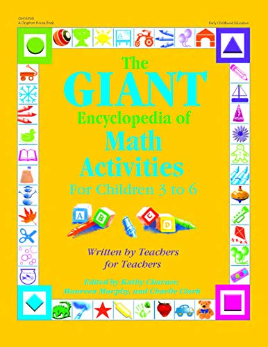 The GIANT Encyclopedia of Math Activities For Children Age 3 to 6: Over 600 Activities Created by Teachers for -