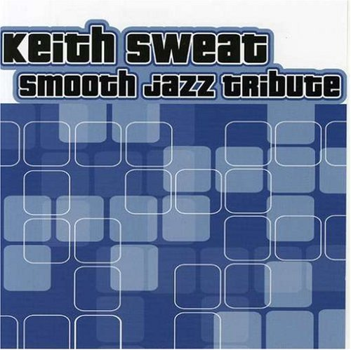 Keith Sweat Smooth Jazz Tribute by Cc Ent / Copycats