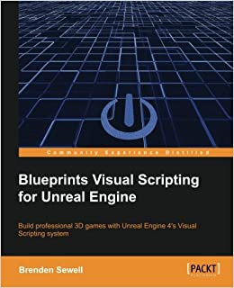 Blueprints visual scripting for unreal engine build professional blueprints visual scripting for unreal engine build professional 3d games with unreal engine 4s visual scripting system brenden sewell 9781785286018 malvernweather Image collections