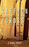 Saffron Cross, J. Dana Trent, 1935205161