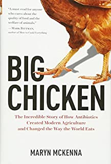 Book Cover: Big Chicken: The Incredible Story of How Antibiotics Created Modern Agriculture and Changed the Way the World Eats