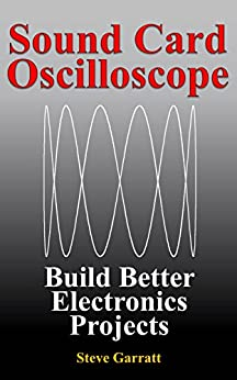 Sound Card Oscilloscope: Build Better Electronics Projects (DIY Electronics Book 1) (English Edition) por [Garratt, Steve]