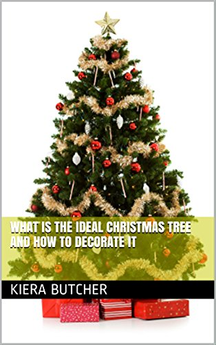 What Is The Ideal Christmas Tree and How to Decorate it