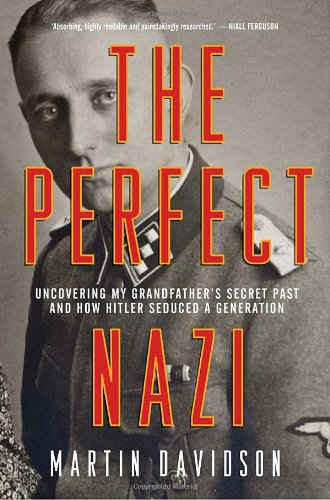 Download The Perfect Nazi: Discovering My Grandfather's Secret Past and How Hitler Seduced a Generation PDF
