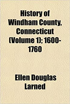 History of Windham County, Connecticut (Volume 1): 1600-1760