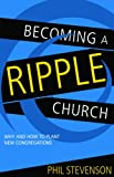 Becoming a Ripple Church: Why and How to Plant New Congregations