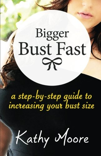 Bigger Bust Fast : a step by step guide to increasing your bust Size