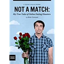 Not A Match: My True Tales of Online Dating Disasters (Kindle Single)