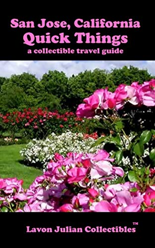 San Jose, California  Quick Things a collectible travel guide