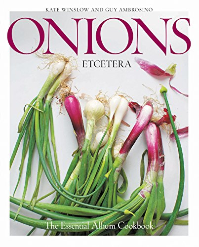 Onions Etcetera: The Essential Allium Cookbook - more than 150 recipes for leeks, scallions, garlic, shallots, ramps, chives and every sort of onion (Best Way To Store Onions)