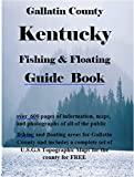 Gallitan County Kentucky Fishing & Floating Guide Book : Complete fishing and floating information for Gallitan County Kentucky (Kentucky Fishing & Floating Guide Books 24)