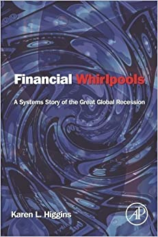 Financial Whirlpools: A Systems Story of the Great Global Recession by Karen L. Higgins (2013-05-09)