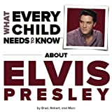 img - for What Every Child Needs To Know About Elvis Presley book / textbook / text book
