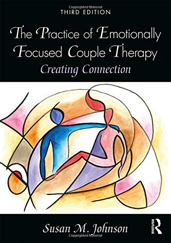 The Practice of Emotionally Focused Couple Therapy: Creating Connection by Routledge