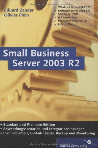 Small Business Server 2003 R2: Windows Server, Exchange Server, SQL Server, ISA Server, SharePoint Services, E-Mail-Clients (Galileo Computing)