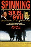 Spinning on the Axis of Evil : America's War Against Iraq, Taylor, Scott, 1895896223