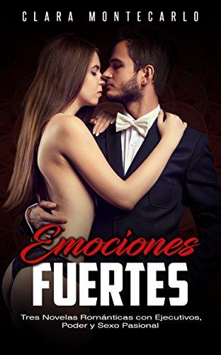 Emociones Fuertes: Tres Novelas Románticas con Ejecutivos, Poder y Sexo Pasional (Colección de