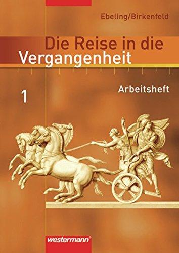 Die Reise in die Vergangenheit - Ausgabe 2006 für das 5. und 6. Schuljahr in Berlin, Brandenburg und Thüringen: Arbeitsheft 1