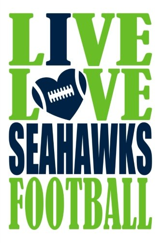 Live Love Seahawks Football Journal: A lined notebook for the Seattle Seahawks fan, 6x9 inches, 200 pages. Live Love Football in green and I Heart Seahawks in navy. (Sports Fan Journals)