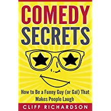 Comedy Secrets: How to Be a Funny Guy (or Gal) That Makes People Laugh (Comedy Writing, Comedy Improvisation, How to Tell Jokes)